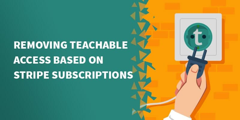 Removing Teachable access based on Stripe subscriptions